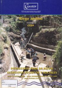 Infraestructura de riego: elementos técnicos y sociales. Riego Andino. CAMAREN. CESA 1999