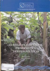 El riego en el Ecuador: problemática, debate y políticas. Riego. CAMAREN. CESA 2005