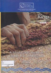 Agricultura campesina y soberanía alimentaria. Eje Riego. CAMAREN-CESA 2012