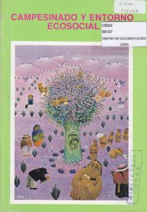 Campesinado y entorno ecosocial. Diagnósticos socio-económicos y de recursos naturales en ocho áreas de acción de CESA. Segunda Edición. CESA 1991