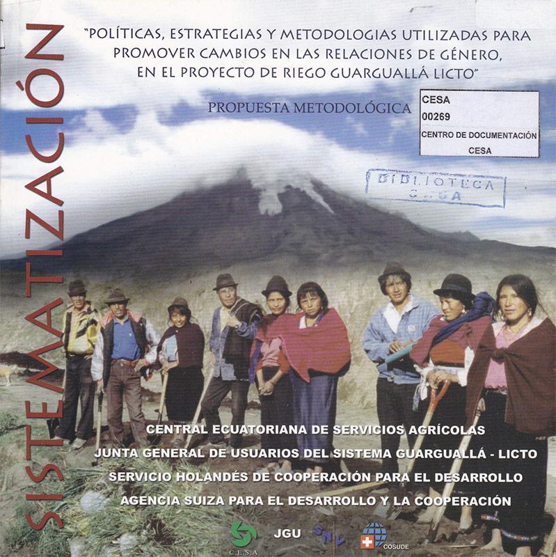 Políticas, estrategias y metodologías utilizadas para promover cambios en las relaciones de género en el Proyecto de riego Guarguallá Licto. Propuesta metodológica. Sistematización. CESA 2003