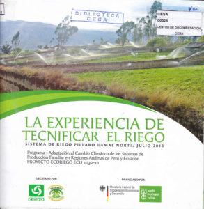 La experiencia de tecnificar el riego. Sistema de riego Píllaro Ramal Norte. Programa: Adaptación al cambio climático de los sistemas de producción familia en regiones andinas de Perú y Ecuador. Proyecto ECORIEGO ECU 1032-11. CESA. 2013