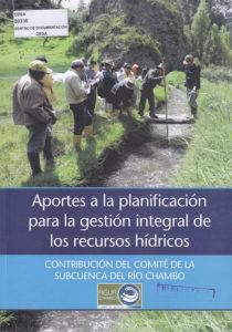Aportes a la planificación para la gestión integral de recursos hídricos. Contribución del Comité de la Subcuenca del Río Chambo. CESA 2015