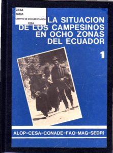 La situación de los campesinos en ocho zonas del Ecuador. Volumen 1. CESA 1984