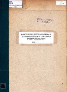 Anexos del proyecto piloto inicial de reforma agraria de la conferencia episcopal del Ecuador. CESA 1966
