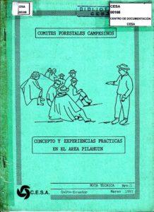 Comités forestales campesinos. Concepto y experiencias prácticas en el área Pilahuín. Nota Técnica No.1. CESA 1991