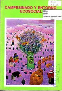Campesinado y entorno ecosocial. Diagnósticos socio-económicos y de recursos naturales en cinco áreas de acción de CESA. Segunda Edición. CESA 1991.