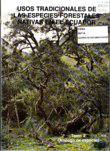 Usos tradicionales de las especies forestales nativas en el Ecuador. Tomo 2. Catálogo de especies. CESA 1992