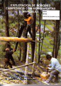 Explotación de bosques campesinos con herramientas manuales. Tomo 1. Técnicas de tala y trozado de árboles, transformación de madera con sierras manuales. CESA 1992