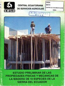Estudio preliminar de las propiedades físicas y mecánicas de la madera de 10 especies de la Sierra del Ecuador. Primera edición. CESA 1989