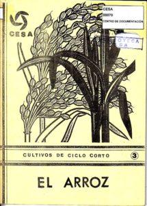 El arroz. Serie Cultivos de ciclo corto. Guías y metodologías No. 3. Programa de capacitación técnica. Segunda edición. CESA 1988