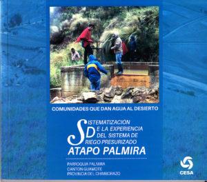 Comunidades que dan agua al desierto. Sistematización de la experiencia del sistema de riego presurizado Atapo Palmira, parroquia Palmira, cantón Guamote, provincia del Chimborazo